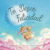 Te deseo felicidad: Edición en español (I Wish You Happiness: Spanish edition) (Libros bilingües en español)