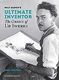 Walt Disney's Ultimate Inventor: The Genius of Ub Iwerks (Disney Editions Deluxe)
