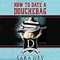 How to Date a Douchebag: The Studying Hours Hörbuch von Sara Ney Gesprochen von: Josh Goodman, Muffy Newtown