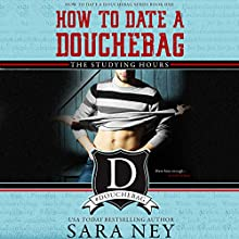 How to Date a Douchebag: The Studying Hours Audiobook by Sara Ney Narrated by Josh Goodman, Muffy Newtown