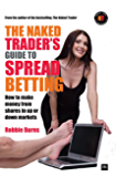 The Naked Trader's Guide to Spread Betting: How to make money from shares in up or down markets
