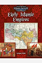 Early Islamic Empires (Life in the Early Islamic World) Paperback