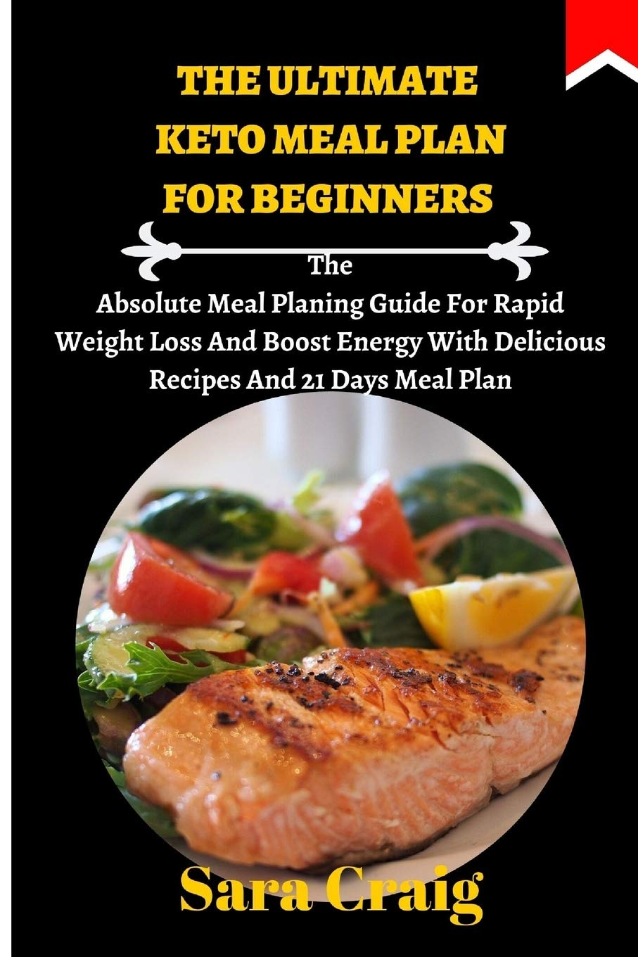 The Ultimate Keto Meal Plan For Beginners: The Absolute Meal Planing Guide For Rapid Weight Loss And Boost Energy With Delicious Recipes And 21 Days Meal Plan 1