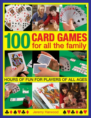 100 Card Games For All The Family: Hours Of Fun For Players Of All Ages