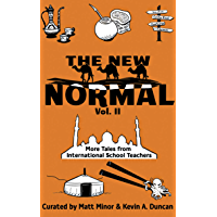 The New Normal Vol. II: More Tales from International School Teachers (English Edition)