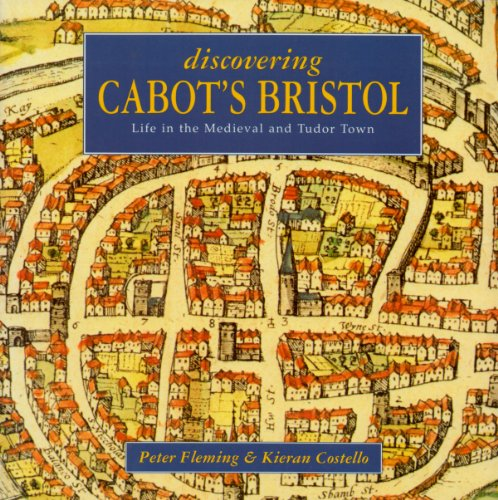 Discovering Cabot's Bristol: Life in the Medieval and Tudor Town