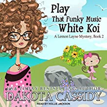 Play That Funky Music White Koi: A Lemon Layne Mystery, Book 2 Audiobook by Dakota Cassidy Narrated by Hollie Jackson