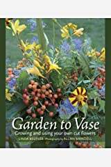 Garden to Vase: Growing and Using Your Own Cut Flowers Hardcover