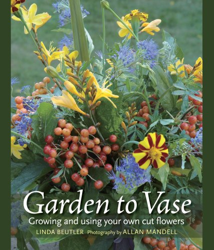 (Garden to Vase: Growing and Using Your Own Cut Flowers)