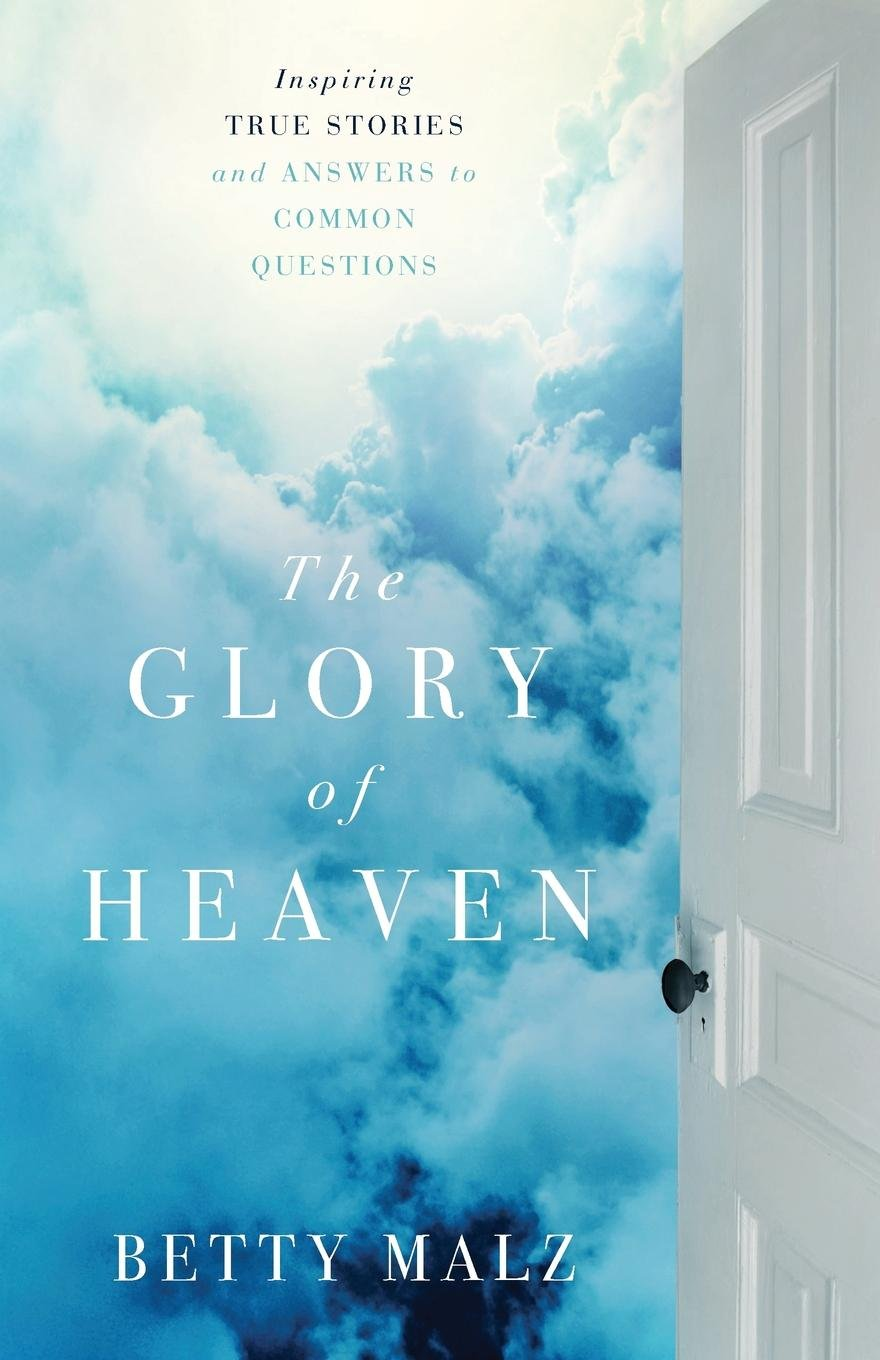 Download The Glory of Heaven: Inspiring True Stories and Answers to Common Questions pdf