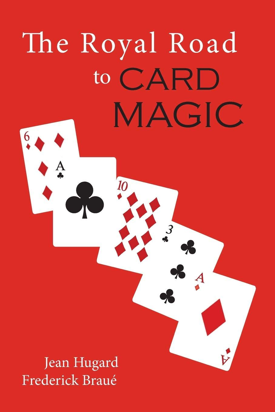 The Royal Road to Card Magic: Jean Hugard, Frederick Braue: 9781614278603:  Books - Amazon.ca