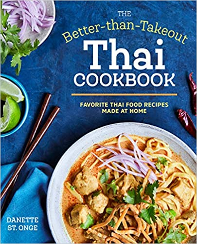The Better Than Takeout Thai Cookbook: Favorite Tajskie jedzenie Recipes Made at Hom