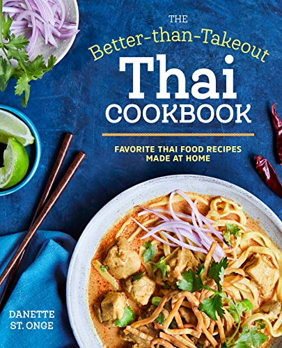 The Better Than Takeout Thai Cookbook: Favorite Thai Food Recipes Made at Home by Danette St. Onge