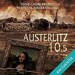 Austerlitz 10.5 | François-Xavier Dillard,Anne-Laure Béatrix