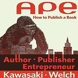 APE: Author, Publisher, Entrepreneur - How to Publish a Book