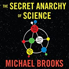 The Secret Anarchy of Science: Free Radicals Audiobook by Michael Brooks Narrated by Matt Addis