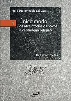 Único Modo de Atrair Todos os Povos à Verdadeira Religião (Volume 1)