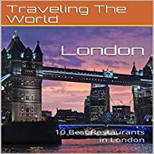 London: 10 Best Restaurants in London Audiobook by Traveling the World Narrated by Stoicescu Adrian Petru