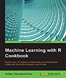 model cook book - Machine Learning with R Cookbook - 110 Recipes for Building Powerful Predictive Models with R