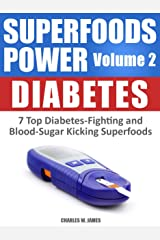 SUPERFOODS POWER Volume 2: DIABETES - 7 Top Diabetes-Fighting & Blood-Sugar Kicking Superfoods Kindle Edition