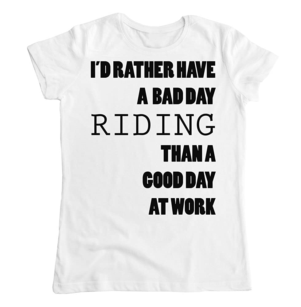 graphke Id Rather Have A Bad Day Riding Than a Good Day at Work Womens T-Shirt