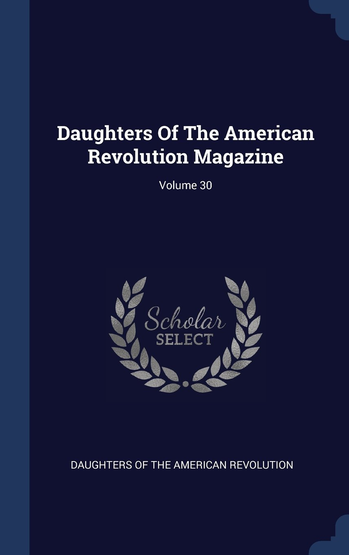 Download Daughters Of The American Revolution Magazine; Volume 30 pdf epub