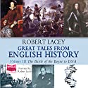 Great Tales From English History, Volume III Audiobook by Robert Lacey Narrated by Robert Lacey