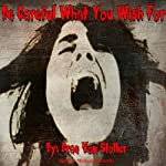 Be Careful What You Wish For | Drac Von Stoller