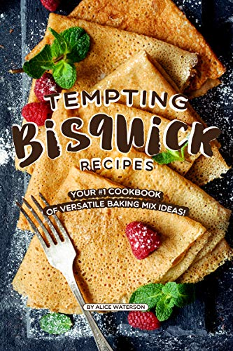Tempting Bisquick Recipes: Your #1 Cookbook of Versatile Baking Mix Ideas! by [Waterson, Alice]