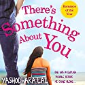 There's Something About You Audiobook by Yashodhara Lal Narrated by Rinki Singhvi