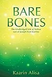 Bare Bones: The Unabridged Life of Yeshua son of Joseph from Galilee