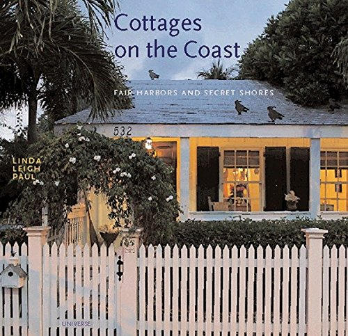 Cottages on the Coast: Fair Harbors and Secret Shores [Linda Leigh Paul] (Tapa Dura)