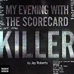 My Evening with the Scorecard Killer | Jay Roberts