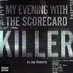 My Evening with the Scorecard Killer