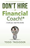 Don't Hire a Financial Coach! (Until You Read This Book) (Financial Freedom for Smart People Book 4)