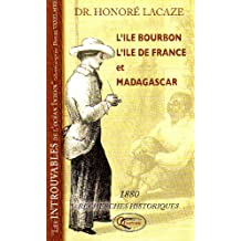 L'ILE BOURBON L'ILE DE FRANCE MADAGASCAR