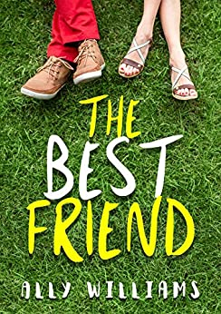 The Best Friend: A Young Adult Romance Story by [Williams, Ally]