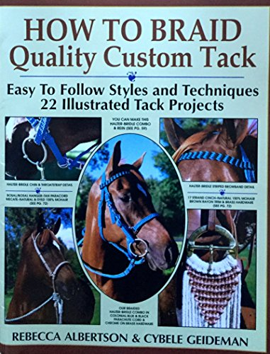How to Braid Quality Custom Tack: Easy to Follow Styles and Techniques : 22 Illustrated Tack Projects With Practice - U Braid It