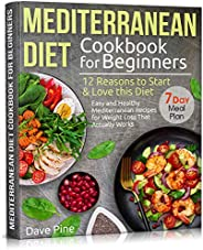 Mediterranean Diet Cookbook for Beginners: 12 Reasons to Start & Love this Diet. Easy and Healthy Mediterr