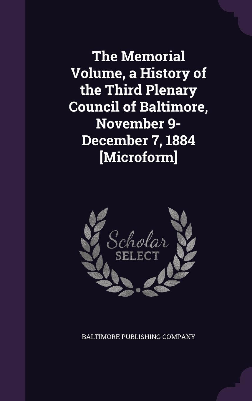 Download The Memorial Volume, a History of the Third Plenary Council of Baltimore, November 9-December 7, 1884 [Microform] pdf epub