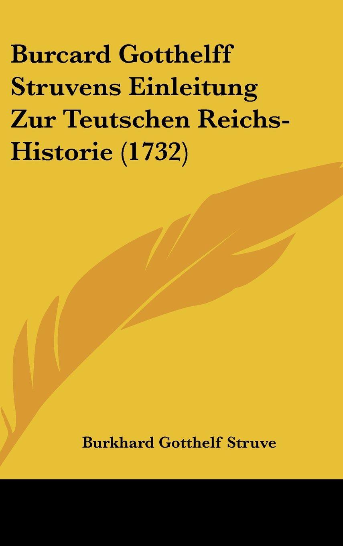 Burcard Gotthelff Struvens Einleitung Zur Teutschen Reichs-Historie (1732) (German Edition) pdf epub