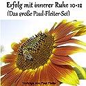 Erfolg mit innerer Ruhe 10-12 (Das große Paul-Fleiter-Set) Hörbuch von Paul Fleiter Gesprochen von: Paul Fleiter
