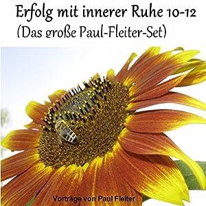 Erfolg mit innerer Ruhe 10-12 (Das große Paul-Fleiter-Set) Hörbuch