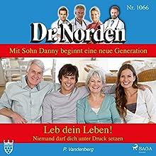 Leb dein Leben! Niemand darf dich unter Druck setzen (Dr. Norden 1066) Hörbuch von Patricia Vandenberg Gesprochen von: Svenja Pages