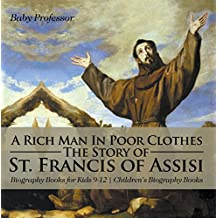 A Rich Man In Poor Clothes: The Story of St. Francis of Assisi - Biography Books for Kids 9-12 | Children's Biography Books