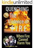 Quenching The Violence of FIRE: When Fire Cannot Harm You
