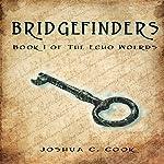 Bridgefinders: The Echo Worlds, Volume 1 | Joshua C. Cook
