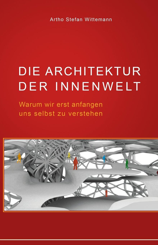 Die Architektur der Innenwelt: Warum wir erst anfangen uns selbst zu verstehen