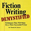 Fiction Writing Demystified: Techniques That Will Make You a More Successful Writer Audiobook by Thomas B. Sawyer Narrated by Jeffrey Thibeault