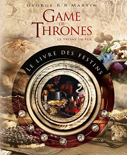 Book cover from Games of thrones : le livre des festins : Le livre de recettes officiel inspiré des romans by Chelsea Monroe-Cassel